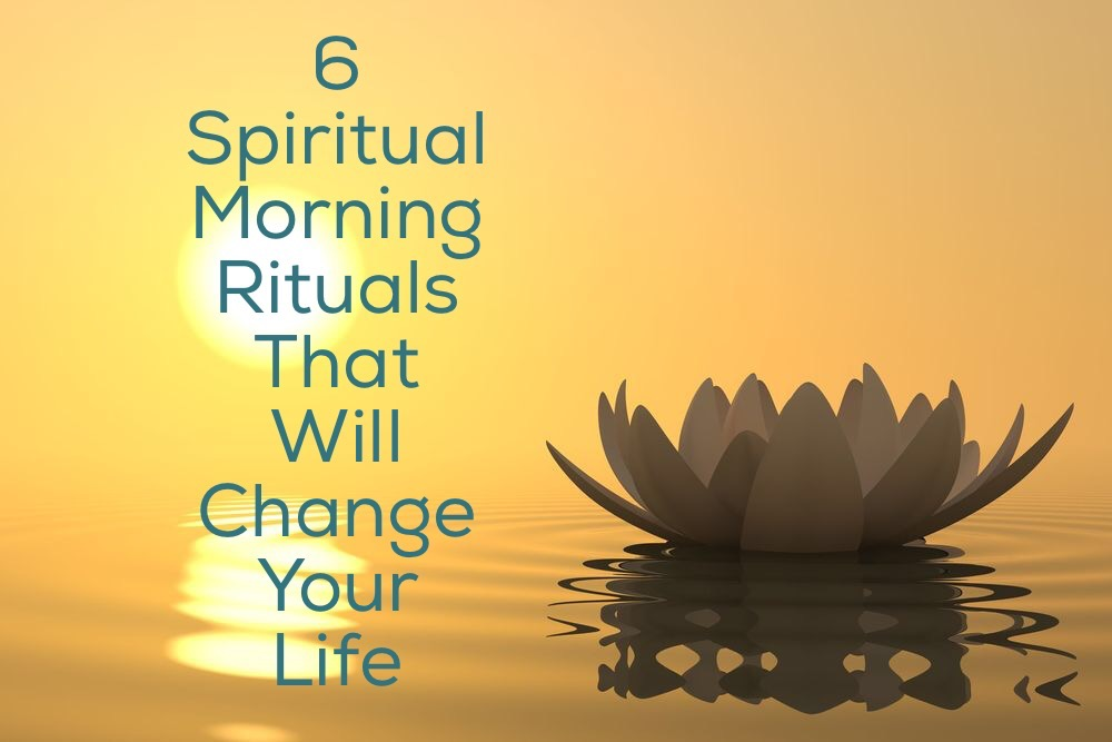 6 Spiritual Morning Rituals That Will Change Your Life